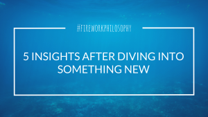 Five insights after diving into something new. There is always wisdom and valuable life lessons to be learned from new experiences. #lifelessons #newexperiences #livelife #quotes #fireworkphilosophy