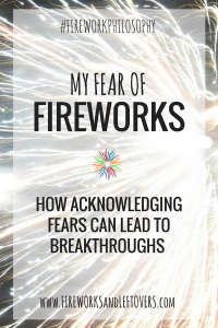 My Fear of Fireworks ★ Don't let your fears extinguish your sparks. That's not what we were created to do. ★ FireworksandLeftovers.com