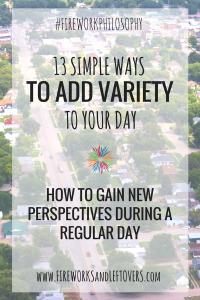 13 Simply Ways to Add Variety to Your Day ★ New perspectives fill your cup and empower you to strive for your dreams. ★ FireworksandLeftovers.com