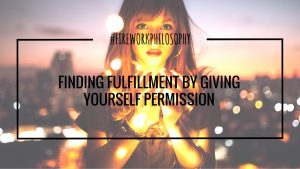 Finding Fulfillment by Giving Yourself Permission ★ Give yourself permission to meet your internal expectations. ★ FireworksandLeftovers.com