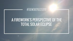 A Firework's Perspective of the Total Solar Eclipse ★ Like the sun, our unique spirits are powerful forces. ★ FireworksandLeftovers.com