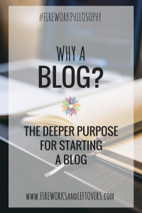 Why A Blog? ★ Four reasons why I started a blog. ★ FireworksandLeftovers.com