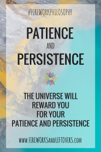 Patience and Persistence ★ As we are persistent, we must also be patient. ★ FireworksandLeftovers.com