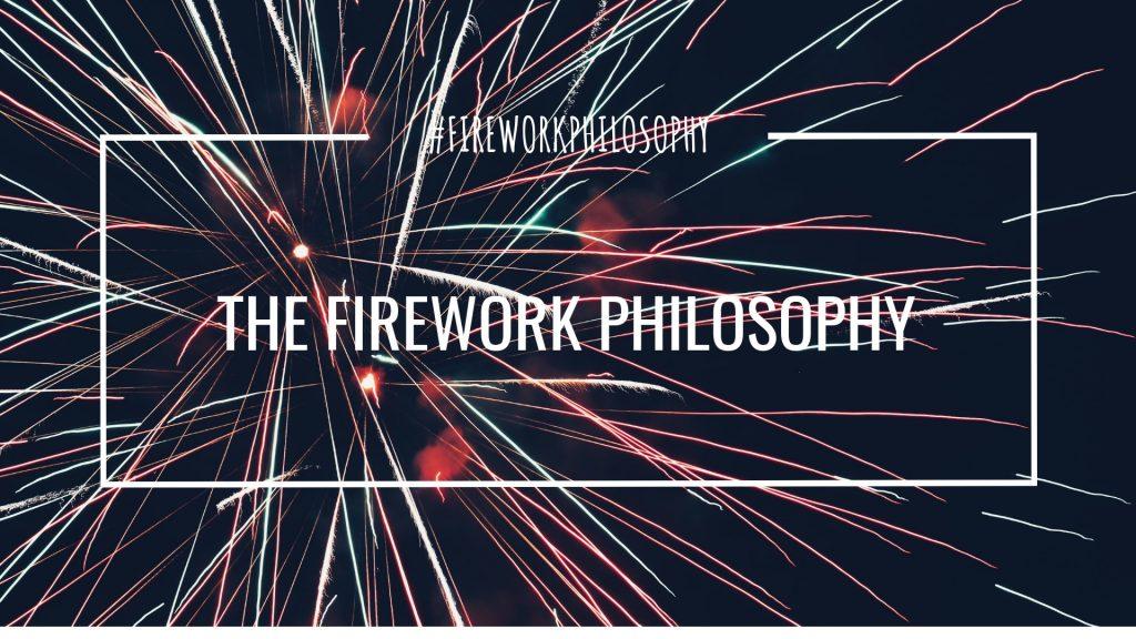 The Firework Philosophy